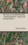 The Life of a Scotch Naturalist - Thomas Edward - Nature and Natural History