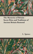 The Mysteries of Britain - Secret Rites and Traditions of Ancient Britain Restored