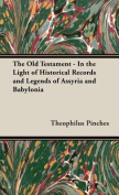 The Old Testament - In the Light of Historical Records and Legends of Assyria and Babylonia