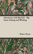 Adventures with Big Fish - Big Game Fishing and Whaling