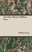 The Select Works of William Penn