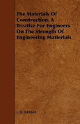 The Materials of Construction. a Treatise for Engineers on the Strength of Engineering Matierials
