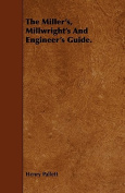 The Miller's, Millwright's and Engineer's Guide.
