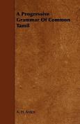 A Progressive Grammar of Common Tamil