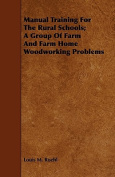 Manual Training for the Rural Schools; A Group of Farm and Farm Home Woodworking Problems