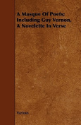 A Masque of Poets; Including Guy Vernon, a Novelette in Verse