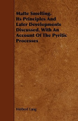 Matte Smelting. Its Principles and Later Developments Discussed. with an Account of the Pyritic Processes