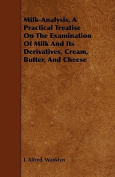 Milk-Analysis, a Practical Treatise on the Examination of Milk and Its Derivatives, Cream, Butter, and Cheese