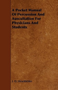 A Pocket Manual of Percussion and Auscultation for Physicians and Students