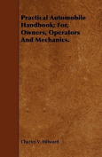 Practical Automobile Handbook; For, Owners, Operators and Mechanics.