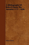 A Bibliography of Robert Owen, the Socialist, 1771 - 1858.