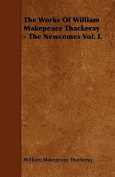 The Works of William Makepeace Thackeray - The Newcomes Vol. I.