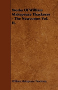 Works of William Makepeace Thackeray - The Newcomes Vol. II.