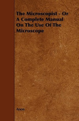 The Microscopist - Or a Complete Manual on the Use of the Microscope