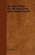 The Piper of Pax - The Life Story of Sir Robert Baden-Powell