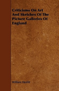 Criticisms on Art and Sketches of the Picture Galleries of England