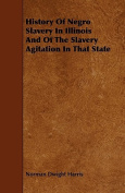 History Of Negro Slavery In Illinois And Of The Slavery Agitation In That State