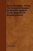 Horse-Breeding - Being the General Principles of Heredity Applied to the Business of Breeding Horses