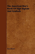 The American Boy's Book of Sign Signals and Symbols