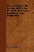 Wilson's Tales of the Borders and of the Scotland - Historical, Traditionary and Imaginative