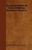 Pendennis Volume III - Works of William Makepeace Thackery