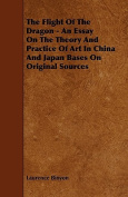 The Flight of the Dragon - An Essay on the Theory and Practice of Art in China and Japan Bases on Original Sources
