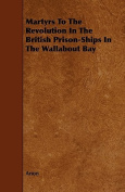 Martyrs to the Revolution in the British Prison-Ships in the Wallabout Bay