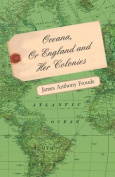 Oceana, or England and Her Colonies