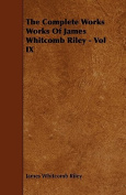 The Complete Works Works of James Whitcomb Riley - Vol IX