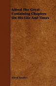 Alfred the Great - Containing Chapters on His Life and Times