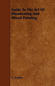 Guide to the Art of Illuminating and Missal Painting