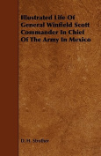 Illustrated Life of General Winfield Scott Commander in Chief of the Army in Mexico