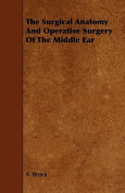The Surgical Anatomy and Operative Surgery of the Middle Ear