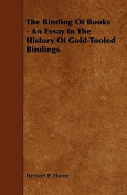 The Binding of Books - An Essay in the History of Gold-Tooled Bindings