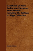 Handbook of Arms and Armor European and Oriental - Including the William H. Riggs Collection