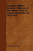Canadian Military Institute - Officers of the British Forces in Canada During War of 1812-1815