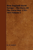 How England Saved Europe - The Story of the Great War 1793-1815 Volume I