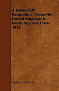 A History of Emigration - From the United Kingdom to North America 1763-1912
