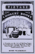 A Treatise on the Art of Boiling Sugar