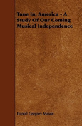 Tune In, America - A Study of Our Coming Musical Independence