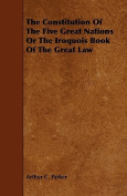 The Constitution of the Five Great Nations or the Iroquois Book of the Great Law