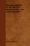 Stirring Incidents in the Life of a British Soldier - An Autobiography