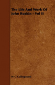 The Life and Work of John Ruskin - Vol II