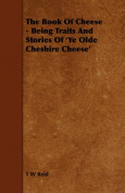 The Book of Cheese - Being Traits and Stories of 'ye Olde Cheshire Cheese'
