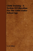 Child Training - A System Of Education For The Child Under School Age