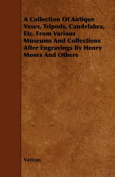 A Collection Of Antique Vases, Tripods, Candelabra, Etc. From Various Museums And Collections After Engravings By Henry Moses And Others