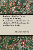Redburn - His First Voyage - Being The Sailor-Boy Confessions And Reminiscences Of The Son-Of-A-Gentleman, In The Merchant Service
