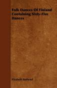 Folk Dances Of Finland Containing Sixty-Five Dances