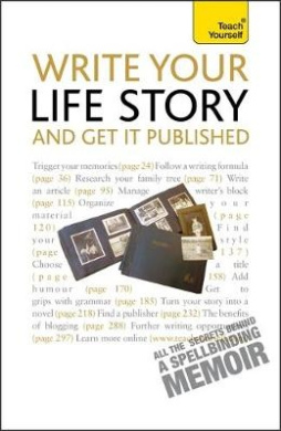 Write Your Life Story and Get it Published: Teach Yourself: 2010 (Teach Yourself Creative Writing)