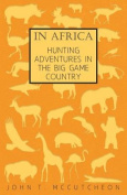 In Africa - Hunting Adventures In The Big Game Country